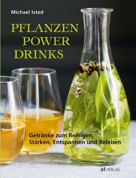 Michael Isted Pflanzen Power Drinks Rezepte AT Verlag